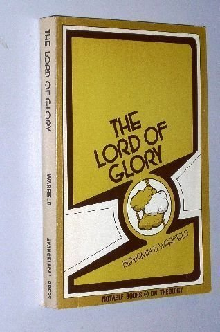 9780801095481: The Lord of glory: A study of the designations of Our Lord in the New Testament with especial reference to His deity (Notable books on theology)