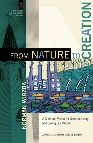 9780801095931: From Nature to Creation: A Christian Vision for Understanding and Loving Our World (The Church and Postmodern Culture)