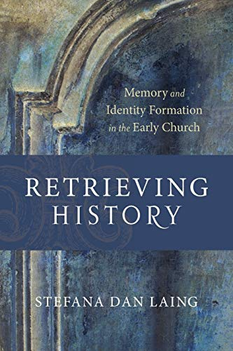 9780801096433: Retrieving History: Memory and Identity Formation in the Early Church (Evangelical Ressourcement)