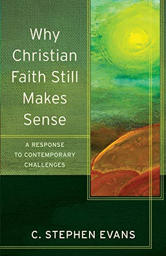 9780801096600: Why Christian Faith Still Makes Sense: A Response to Contemporary Challenges (Acadia Studies in Bible and Theology)