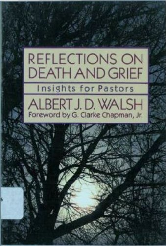 Reflections on Death and Grief: Insights for: Albert J D