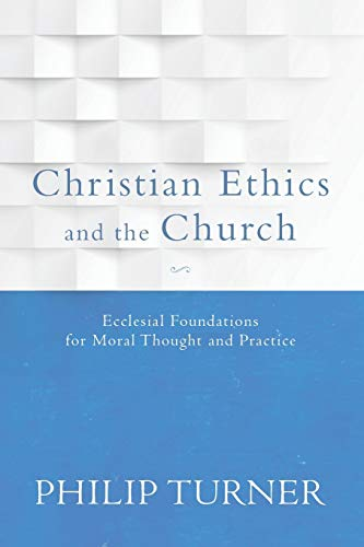 9780801097072: Christian Ethics and the Church: Ecclesial Foundations for Moral Thought and Practice