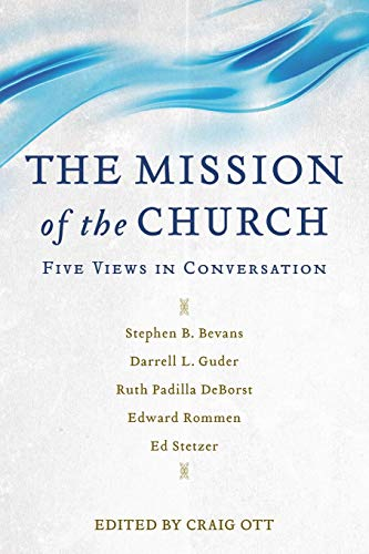The Mission of the Church: Five Views in Conversation: Baker Academic