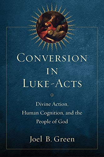 9780801097607: Conversion in Luke-Acts: Divine Action, Human Cognition, and the People of God