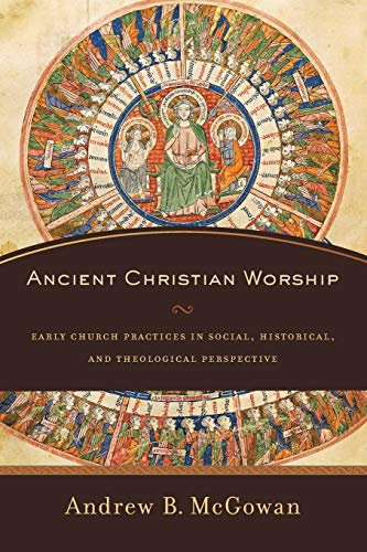 9780801097874: Ancient Christian Worship: Early Church Practices in Social, Historical, and Theological Perspective