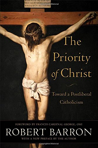 9780801098208: The Priority of Christ: Toward a Postliberal Catholicism