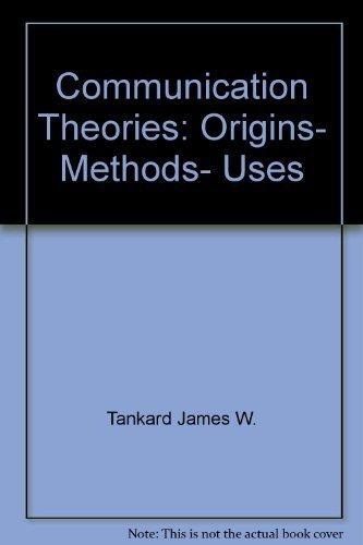 Communication Theories : Origins, Methods, Uses: Werner J. Severin;