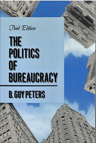 The Politics of Bureaucracy: A Comparative Perspective: B. Guy Peters
