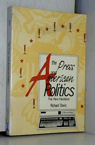 9780801301537: The Press and American Politics: The New Mediator