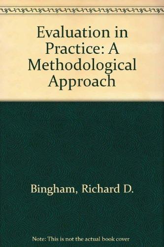 Evaluation in Practice: A Methodological Approach: Richard D. Bingham,