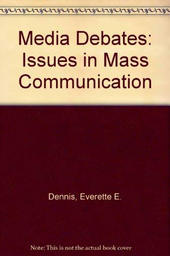 Media Debates: Issues in Mass Communication: Everette E. Dennis,