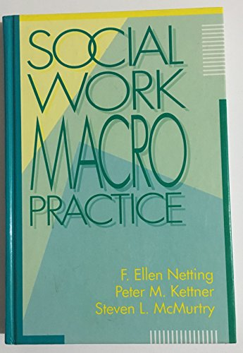 Social Work Macro Practice: Netting, F. Ellen; Kettner, Peter M.; McMurtry, Steven Lloyd