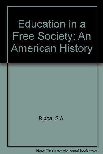 Education in a Free Society: An American History: Rippa, S. Alexander