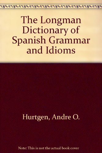 9780801306266: The Longman Dictionary of Spanish Grammar and Idioms