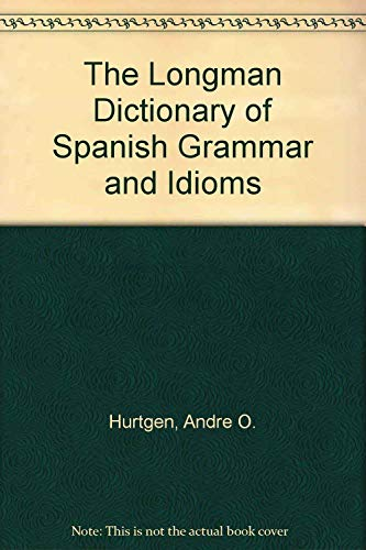 9780801306273: The Longman Dictionary of Spanish Grammar and Idioms