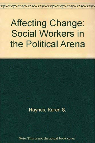 9780801306693: Affecting Change: Social Workers in the Political Arena
