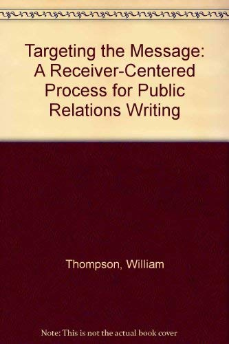 9780801307485: Targeting the Message: A Receiver-Centered Process for Public Relations Writing