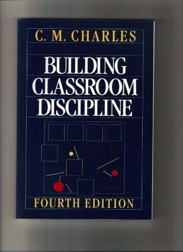 Building Classroom Discipline 4th Edition: Charles, C. M.; Charles, Carol M.; Mertler, Craig A.
