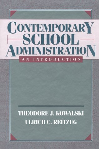 Contemporary School Administration: An Introduction: Theodore J. Kowalski,