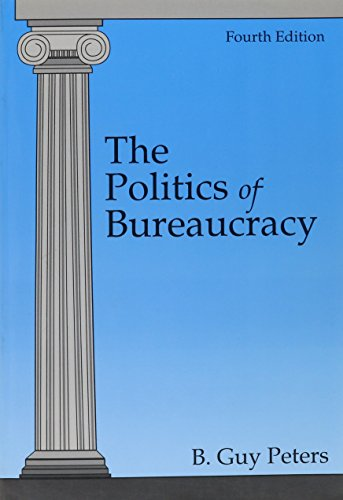 The Politics of Bureaucracy (4th Edition): B. Guy Peters
