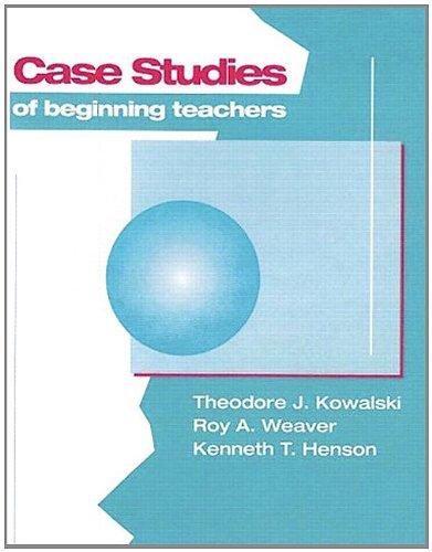 Case Studies of Beginning Teachers (5th Edition): Theodore J. Kowalski,