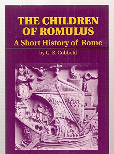 The Children of Romulus: A Short History: G. B. Cobbold
