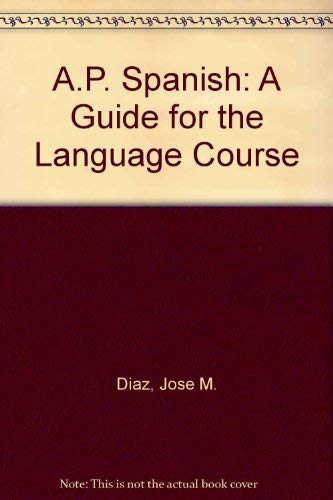 A.P. Spanish: A Guide for the Language: Diaz, Jose M.