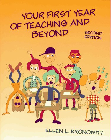Your First Year of Teaching and Beyond: Kronowitz, Ellen L.