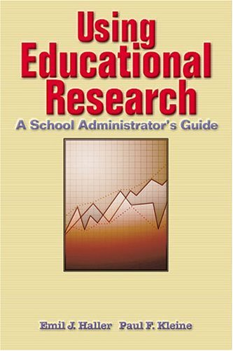 9780801316357: Using Educational Research: A School Administrator's Guide