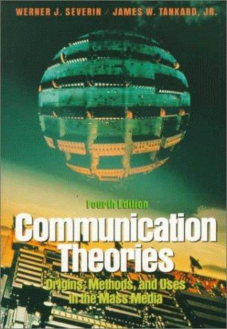 Communication Theories : Origins Methods and Uses: Werner J. Severin;