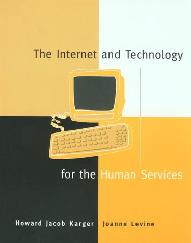 The Internet and Technology for the Human Services: Howard Jacob Karger, Joanne Levine