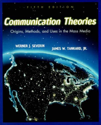 Communication Theories: Origins, Methods and Uses in: Severin, Werner J.;