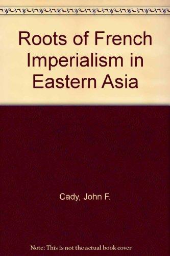 9780801400605: Roots of French Imperialism in Eastern Asia