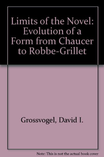 Limits of the Novel: Evolutions of a Form From Chaucer to Robbe-Grillet: Grossvogel, David I.