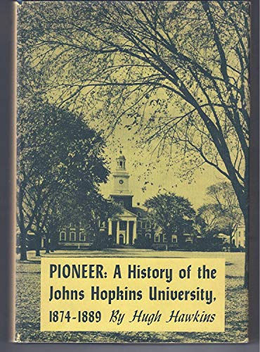 9780801401817: Pioneer: A History of the Johns Hopkins University, 1874-1889