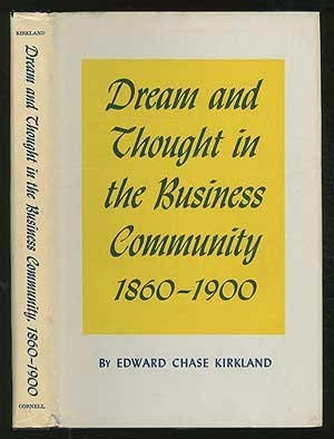 Dream and Thought in the Business Community,: Edward C. Kirkland