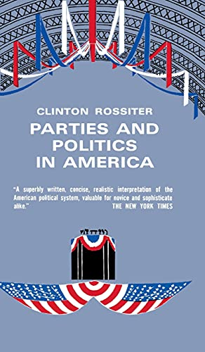 Parties and Politics in America: Clinton Lawrence Rossiter