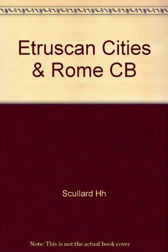 The Etruscan Cities and Rome: Scullard, H.H.