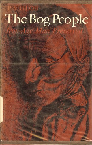 9780801404924: The Bog People: Iron-Age Man Preserved