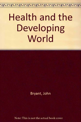 Health and the Developing World: John Bryant