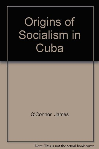 The Origins of Socialism in Cuba: O'Connor, James