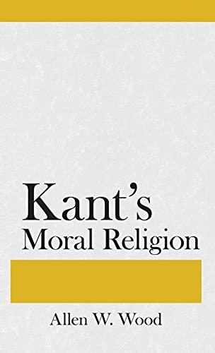 Kant's Moral Religion.: WOOD, Allen W.: