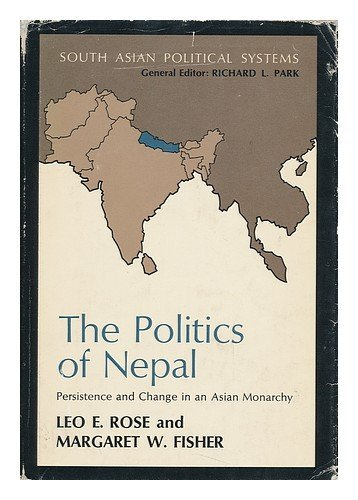 The Politics of Nepal: Persistence and Change in an Asian Monarchy (South Asian Political Systems):...