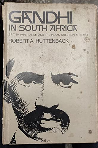 Gandhi in South Africa: British Imperialism and the Indian Question, 1860-1914: Huttenback, Robert ...
