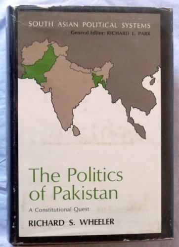 Politics of Pakistan: A Constitutional Quest (South Asian Political Systems) (0801405890) by Richard S. Wheeler