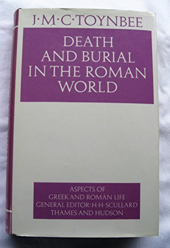 Death and Burial in the Roman World (Aspects of Greek and Roman life): Toynbee, J. M. C.
