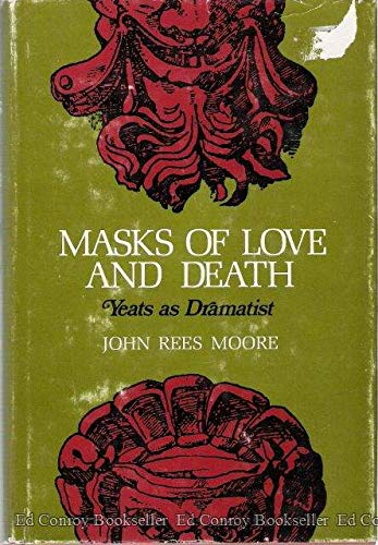 MASKS OF LOVE AND DEATH: Yeats as Dramatist: Moore, John Rees