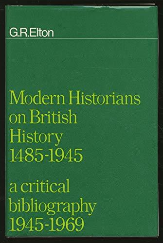 Modern Historian on British History, 1485-1945: A Critical Bibliography, 1945-1969: Elton, G.R.