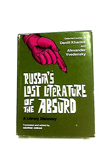 Russia's Lost Literature of the Absurd: A Literary Discovery (Selected Works of Daniil Kharms and Alexander Vvedensky) (9780801406539) by Daniil Kharms; Alexander Vvedensky