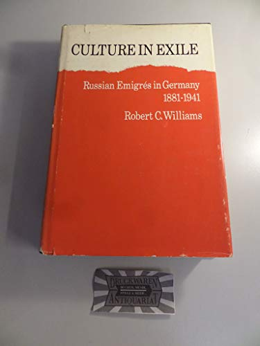 Culture in Exile: Russian Emigres in Germany, 1881-1941: Williams, Robert Chadwell